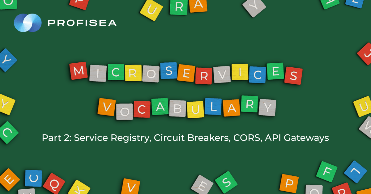 Microservices Vocabulary. Part 2: Service Registry, Circuit Breakers, CORS, API Gateways