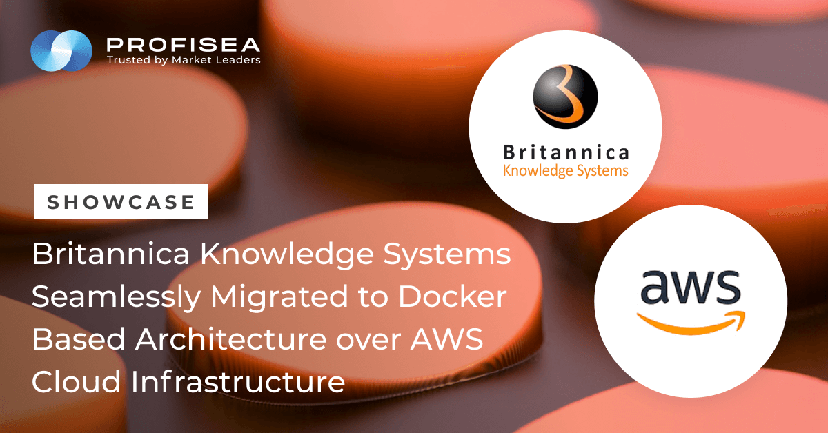 Britannica Knowledge Systems Seamlessly Migrated to Docker Based Architecture over AWS Cloud Infrastructure Leveraging ProfiSea's DevOps as a Service Expertise