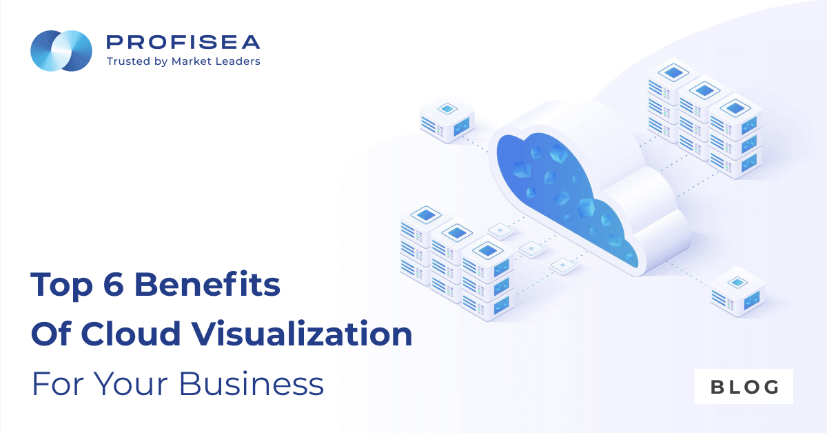 Top 6 Benefits of Cloud Visualization for Your Business